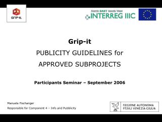 Grip-it PUBLICITY GUIDELINES for APPROVED SUBPROJECTS Participants Seminar – September 2006