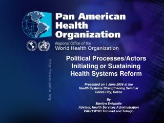 Political Processes/Actors  Initiating or Sustaining  Health Systems Reform