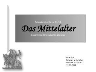 Marcus E. Referat: Mittelalter Deutsch – Klasse 11 17.03.2011