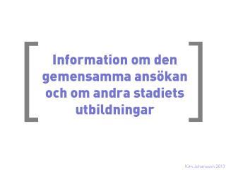 Information om den gemensamma ansökan och om andra stadiets utbildningar