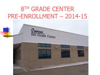 8 TH  GRADE CENTER PRE-ENROLLMENT –  2014-15