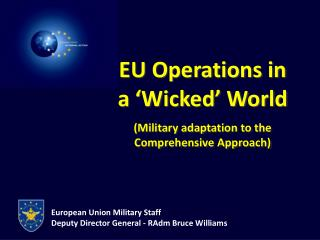European Union Military Staff Deputy Director General - RAdm Bruce Williams
