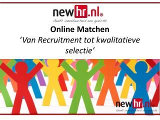 Online  Matchen ' Van Recruitment tot kwalitatieve selectie'