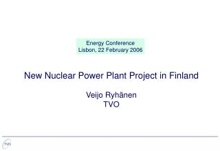 New Nuclear Power Plant Project in Finland Veijo Ryhänen TVO