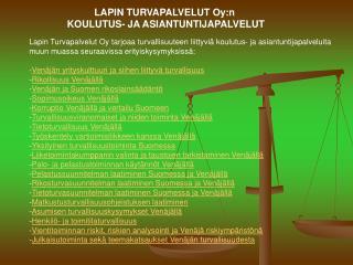 LAPIN TURVAPALVELUT Oy:n  KOULUTUS- JA ASIANTUNTIJAPALVELUT