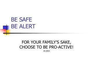 BE SAFE BE ALERT
