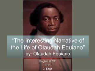 The Interesting Narrative of the Life of Olaudah Equiano  by: Olaudah Equiano