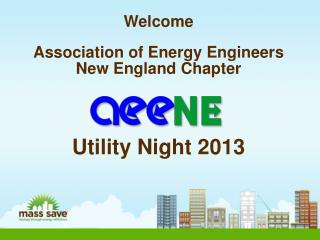 Welcome Association of Energy Engineers New England Chapter Utility Night 2013