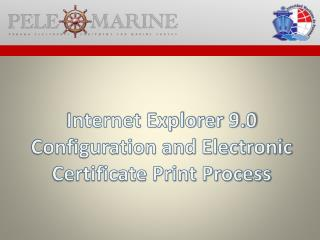 Internet Explorer 9.0 Configuration and Electronic Certificate Print Process