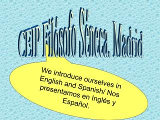 We introduce ourselves in English and Spanish/ Nos presentamos en Ingl�s y Espa�ol.