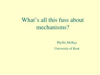 What�s all this fuss about mechanisms?