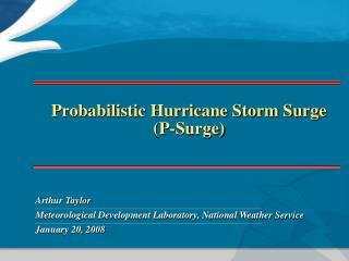 Probabilistic Hurricane Storm Surge P-Surge