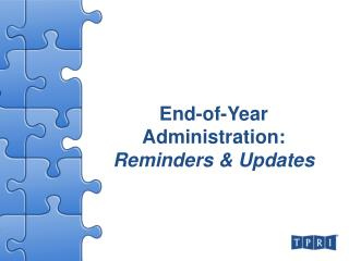 End-of-Year Administration:  Reminders & Updates