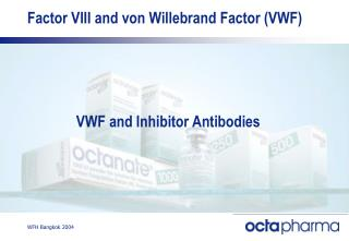 Factor VIII and von Willebrand Factor (VWF)