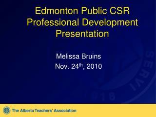Edmonton Public CSR Professional Development Presentation