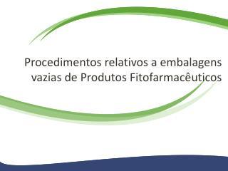 Procedimentos relativos  a  embalagens vazias  de  Produtos Fitofarmacêuticos