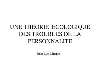 UNE THEORIE  ECOLOGIQUE DES TROUBLES DE LA PERSONNALITE