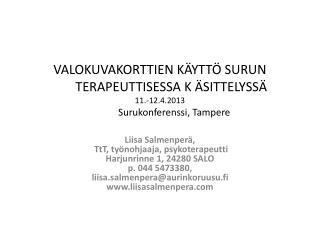 Liisa Salmenperä, TtT , työnohjaaja, psykoterapeutti Harjunrinne 1, 24280 SALO p. 044 5473380,