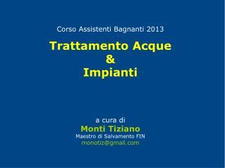 Corso Assistenti Bagnanti 2013 Trattamento Acque & Impianti a cura di Monti Tiziano