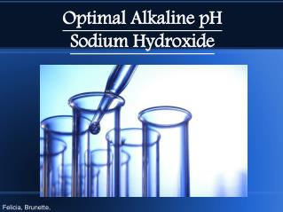 Optimal Alkaline pH  Sodium Hydroxide