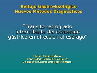 Reflujo Gastro-Esof�gico  Nuevos M�todos Diagn�sticos