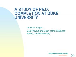 A STUDY OF Ph.D. COMPLETION AT DUKE UNIVERSITY