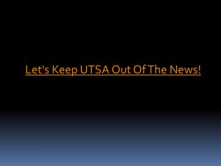 Let's Keep UTSA Out Of The News!