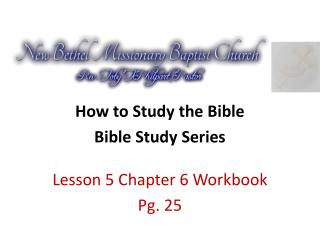 How to Study the Bible Bible Study Series Lesson 5 Chapter 6 Workbook Pg. 25