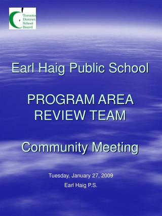 Earl Haig Public School PROGRAM AREA REVIEW TEAM Community Meeting