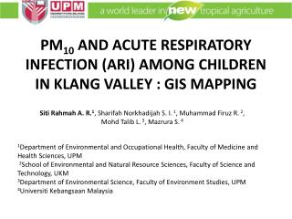 PM 10  AND ACUTE RESPIRATORY INFECTION (ARI) AMONG CHILDREN IN KLANG VALLEY : GIS MAPPING