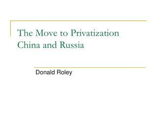 The Move to Privatization China and Russia