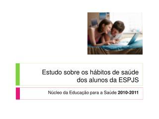 Estudo sobre os hábitos de saúde  dos alunos da ESPJS