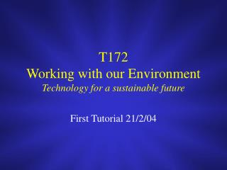 T172  Working with our Environment Technology for a sustainable future