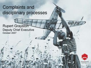 Complaints and disciplinary processes     Rupert Grayston Deputy Chief Executive October 2007