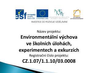 Název projektu: Environmentální výchova ve školních úlohách, experimentech a exkurzích