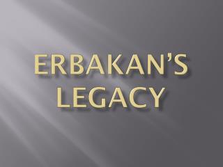 ERBAKAN 's  L e GACY
