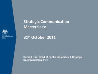 Conrad Bird, Head of Public Diplomacy & Strategic Communication, FCO