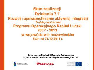 Stan  realizacji  Działania 7.1  Rozwój i upowszechnianie aktywnej integracji Projekty systemowe