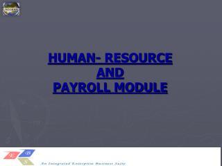 HUMAN- RESOURCE AND  PAYROLL MODULE