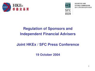 Regulation of Sponsors and  Independent Financial Advisers Joint HKEx / SFC Press Conference