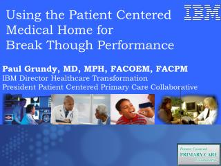 Using the Patient Centered Medical Home for  Break Though Performance