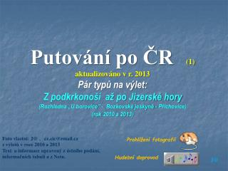 Putování po ČR (1) aktualizováno v r. 2013 Pár typů na výlet: Z podkrkonoší  až po Jizerské hory