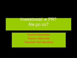 Inwestować w PR?  Ale po co?