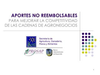 APORTES NO REEMBOLSABLES PARA MEJORAR LA COMPETITIVIDAD DE LAS CADENAS DE AGRONEGOCIOS