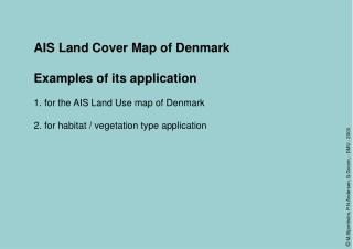 AIS Land Cover Map of Denmark Examples of its application 1. for the AIS Land Use map of Denmark
