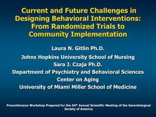 Laura N. Gitlin Ph.D. Johns Hopkins University School of Nursing Sara J. Czaja Ph.D.