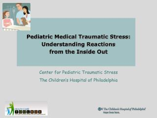 Pediatric Medical Traumatic Stress: Understanding Reactions  from the Inside Out