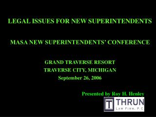 LEGAL ISSUES FOR NEW SUPERINTENDENTS  MASA NEW SUPERINTENDENTS  CONFERENCE  GRAND TRAVERSE RESORT TRAVERSE CITY, MICHIGA