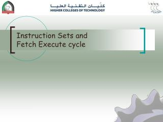 Instruction Sets and  Fetch Execute cycle