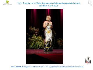 10 ème  Trophée de la Mode des jeunes créateurs des pays de la Loire  Vendredi 3 avril 2009
